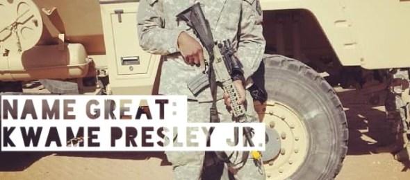 Name Great: Kwame Presley Jr.