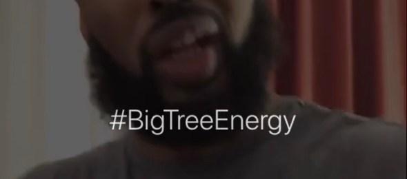 #BigTreeEnergy (Video)
