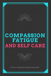 Compassion fatigue and self care