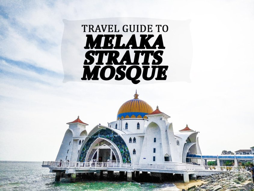 A QUICK GUIDE TO MELAKA STRAITS MOSQUE