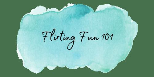 Flirting Fun 101