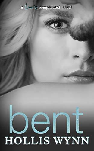 Book Review: Bent: A Love's Complicated Novel by Hollis Wynn