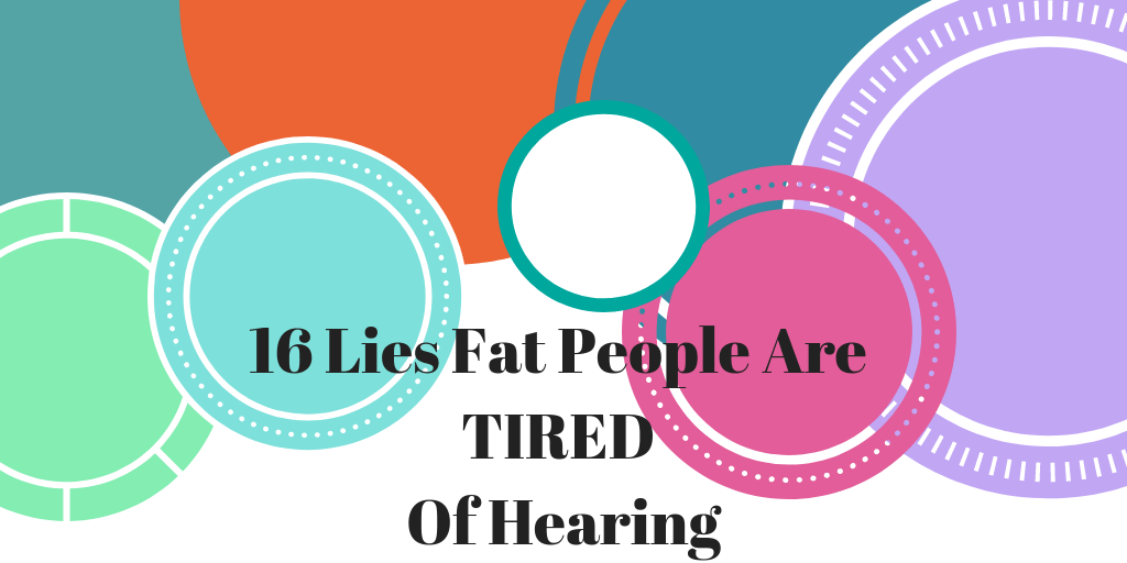 16 Lies Fat People Are Tired of Hearing