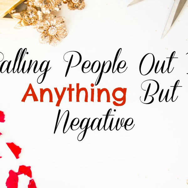 Calling People Out Is Anything But Negative