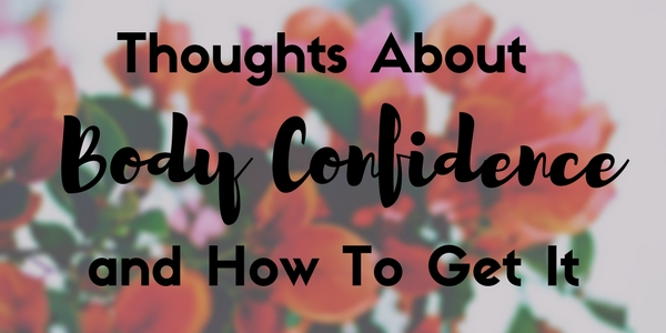 Thoughts About Body Confidence (1)