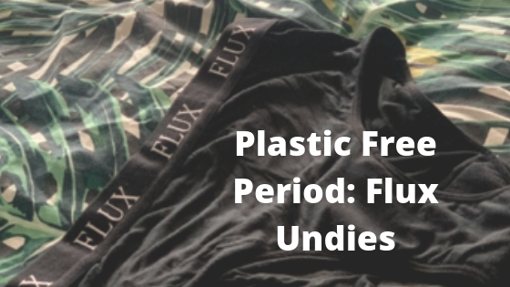 Flux undies, Plastic Free, She Might be