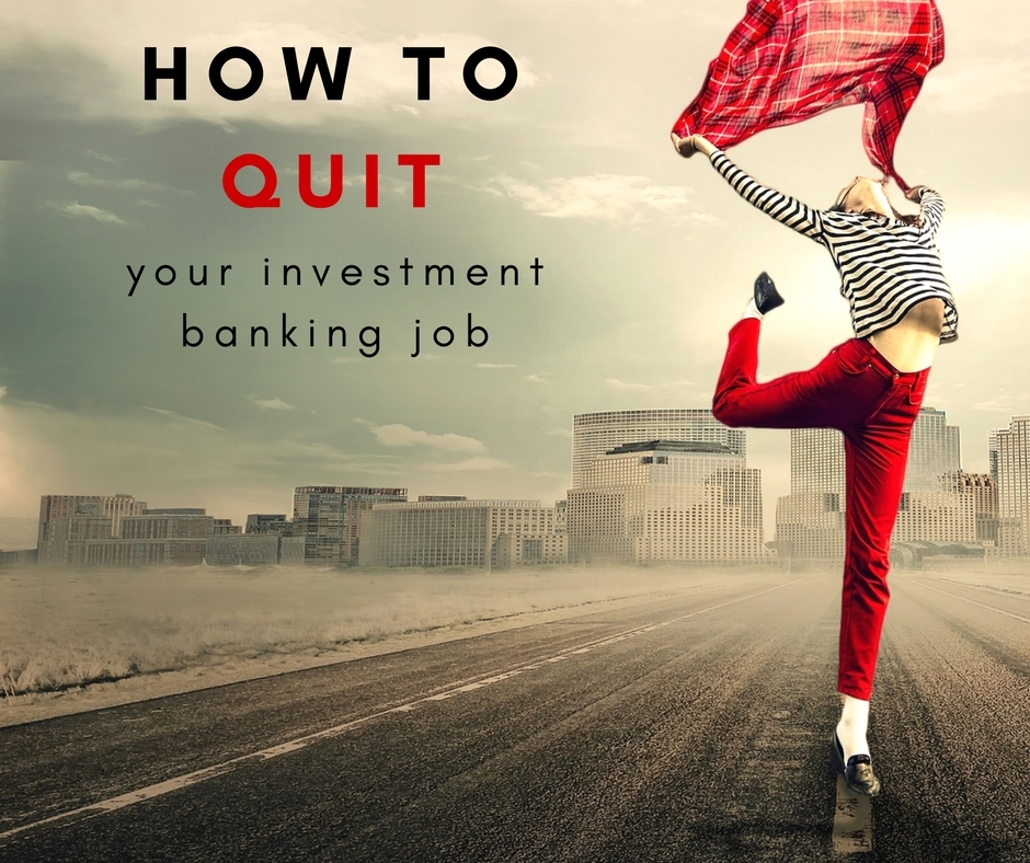 quitting your investment banking job, how to quit a banking job, how to quit a job in investment banking, how to resign investment banking, best way to resign in investment banking, best way to resign in finance, how to quit steb by step investment banking, how to quit your job, how to quit your job shemoments, how to quit she moments, how to quit your investment banking job, best way to quit investment banking, when to quit investment banking, guide to quit investment banking job, how to quit investment banking