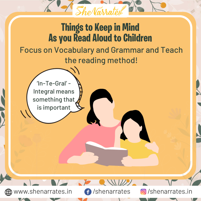 As you read aloud to your child, keep in mind to focus on Vocabulary and Grammar and Teach them the correct reading method.