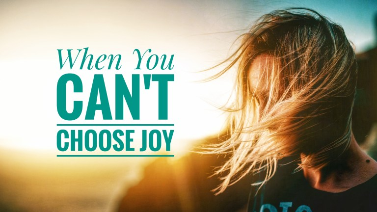 When You Can't Choose Joy – SheProclaims.com