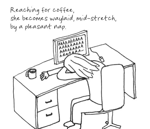 Reaching for coffee, she becomes waylaid, mid-stretch, by a pleasant nap. [illustrated haiku]