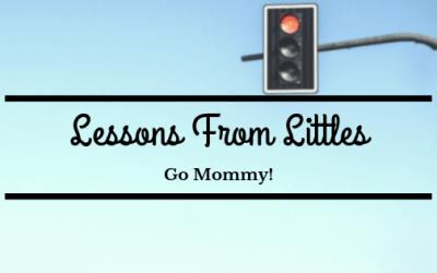 Lessons from Littles – Go Mommy!