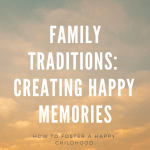 Family traditions are at the core for creating happy memories for children.