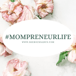 #mompreneurlife The pros,the cons and the why behind becoming a mompreneur