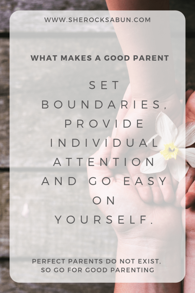 What makes a good parent? Set boundaries, provide individual attention and go easy on yourself. Perfect parents do not exist, so go for good parenting.