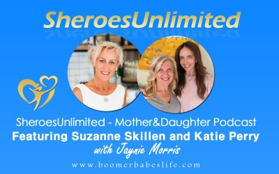 SheroesUnlimited – Mother&Daughter Podcast Featuring Suzanne Skillen and Katie Perry with Jaynie Morris