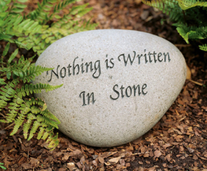 Nothing is written in stone, i.e. concrete.