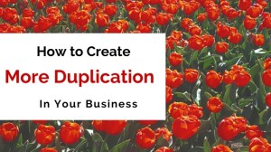 How to Create More Duplication in Your Business