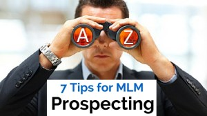 7 Tips for MLM Prospecting