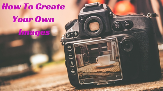 How To Create Your Own Images