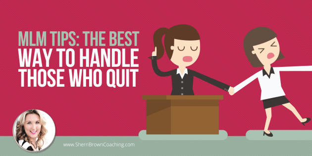 MLM Tips the best way to handle those who quit