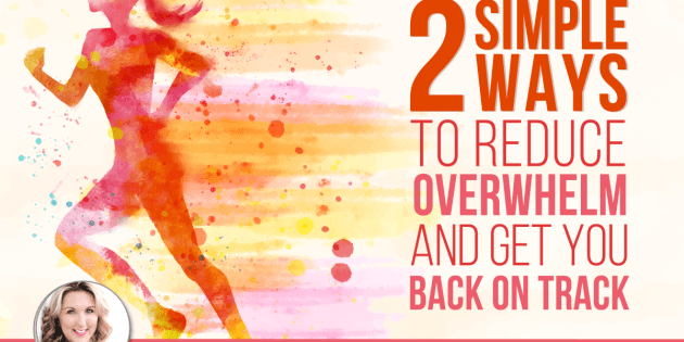 reduce overwhelm and get you back on track