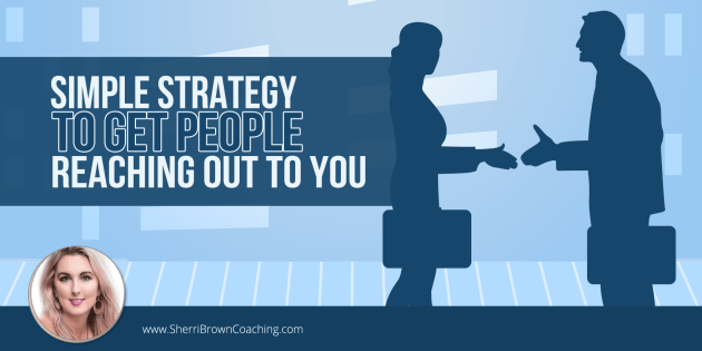 Simple Strategy to Get People Reaching Out to You