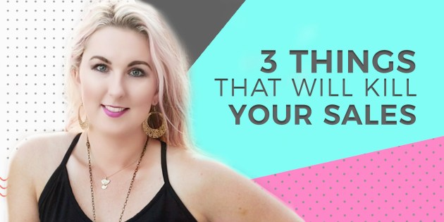 Three things that will kill your sales