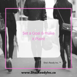 Set a Goal and make it Plain!