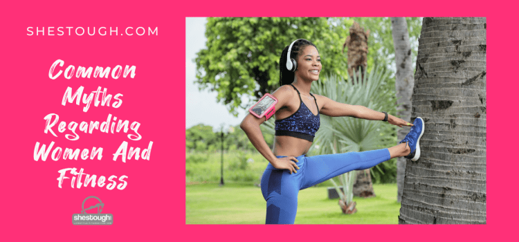 Common Myths Regarding Women And Fitness