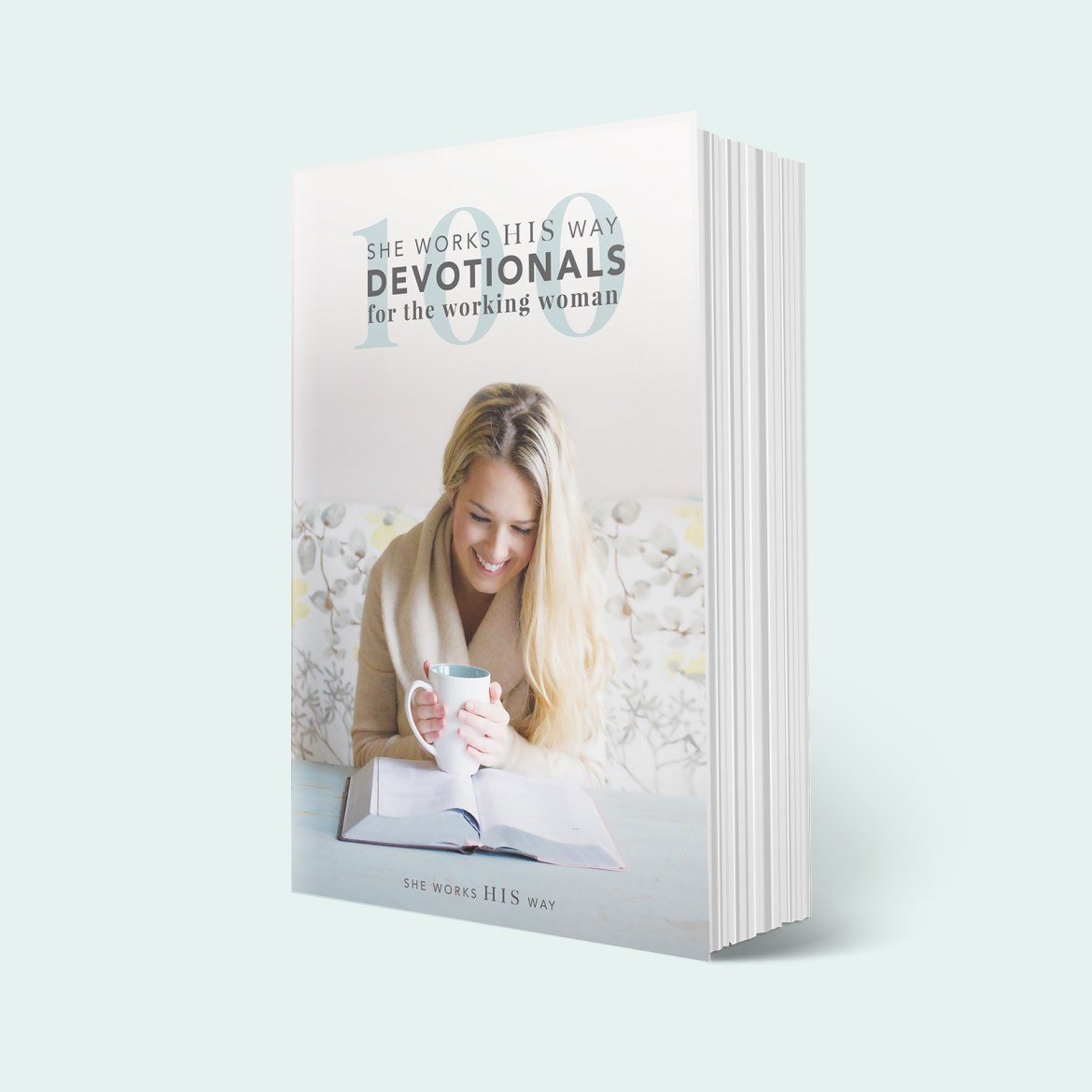 100 she works HIS way Devotionals for the Working Woman