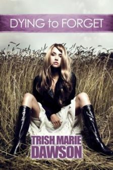 Dying to Forget by Trish Marie Dawn available free for limited time on Nook and Kindle
