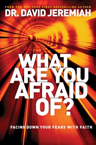 What Are You Afraid of by David Jeremiah available free for limited time on Nook and Kindle