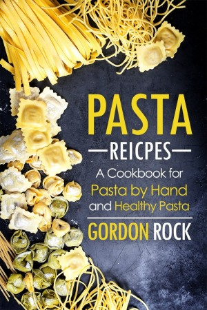 Pasta Recipe by Gordon Rock available free for limited time on Kindle