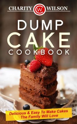 Dump Cake Cookbook by Charity Wilson available free for limited time on Nook