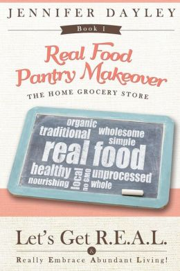 Real Food Pantry Makeover by  Jennifer Dayley