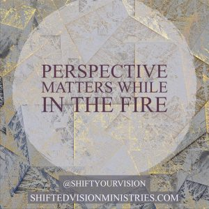 Perspective Matters in the Fire: Faith in the Fire
