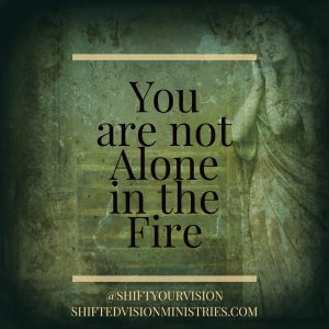 You are not Alone in the Fire: Faith in the Fire