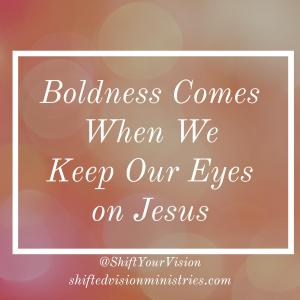 Boldness Comes When We Keep Our Eyes on Jesus: Faith in the Fire