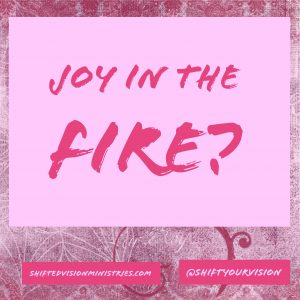 Joy in the Fire: Faith in the Fire