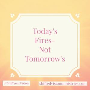 Today's Fires-Not Tomorrow's: Faith in the Fire