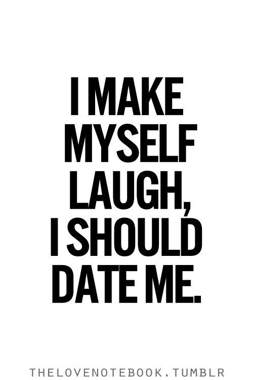 Dating-Quotes-i-make-my-self-laugh-i-should-date-me