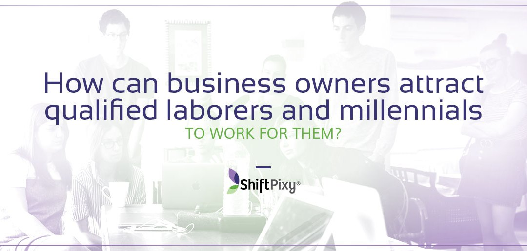 How can business owners attract qualified laborers and millennials to work for them?