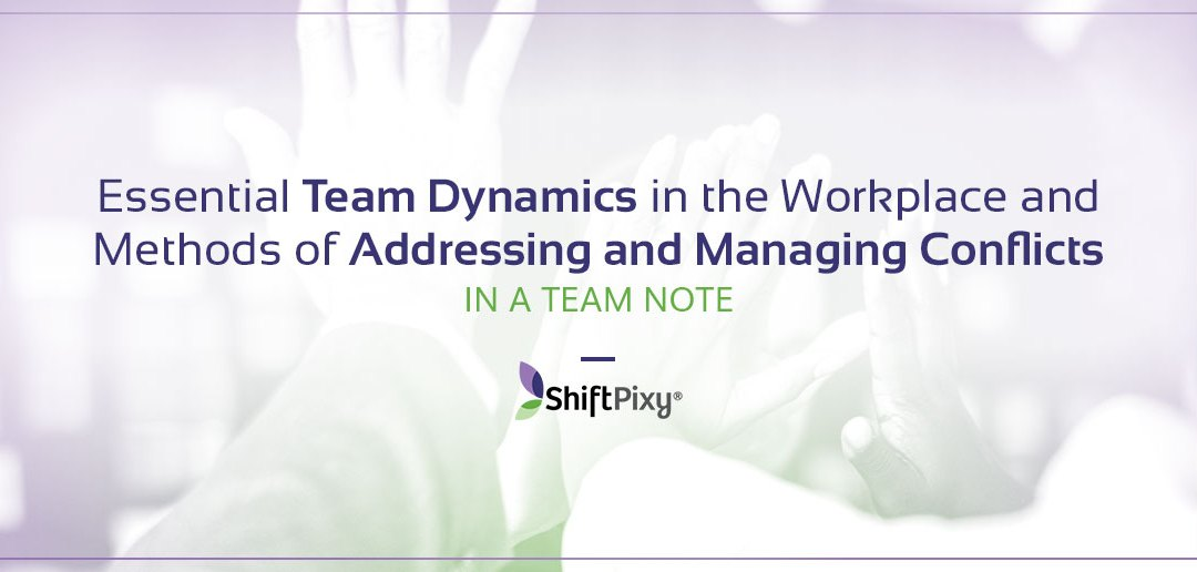 Essential Team Dynamics In The Workplace and Methods of Addressing And Managing Conflicts In a Team