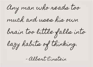 Any man who reads too much and uses his own brain too little falls into lazy habits of thinking.