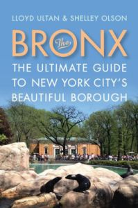 The Bronx: The Ultimate Guide to New York City's Beautiful Borough by Lloyd Ultan and Shelley Olson