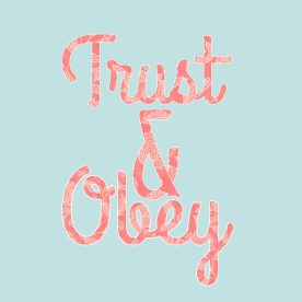 Trust & Obey :)