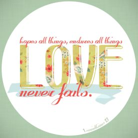 Love Never Fails! Graphic I worked on this week.