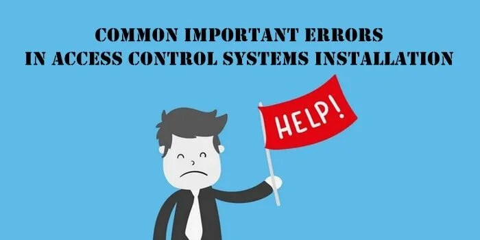 Common important errors in access control systems installation - Blog