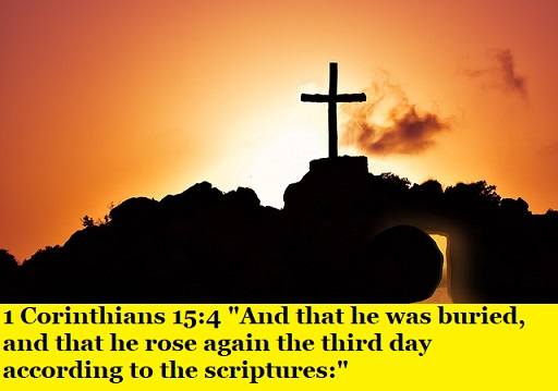 """1 Corinthians 15:4 """"And that he was buried, and that he rose again the third day according to the scriptures:"""""""