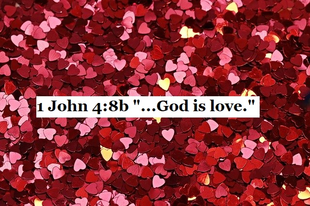 "1 John 4:8b ""...God is love"""
